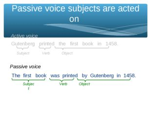 Passive voice subjects are acted on The first book was printed by Gutenberg i