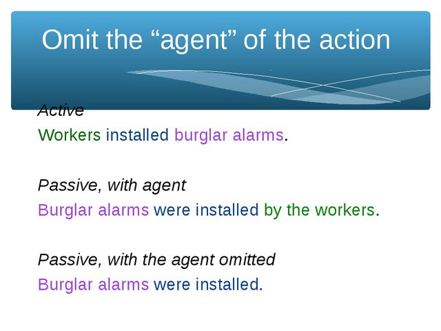 "Omit the ""agent"" of the action Active Workers installed burglar alarms. Passi..."