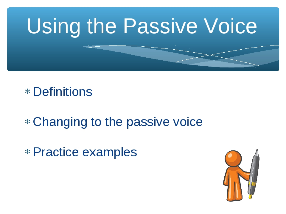 Using the Passive Voice Definitions Changing to the passive voice Practice ex...