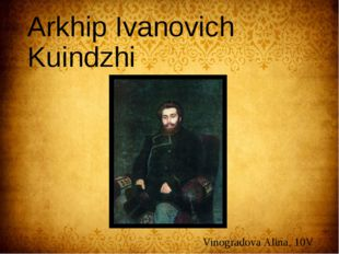 Arkhip Ivanovich Kuindzhi Vinogradova Alina, 10V