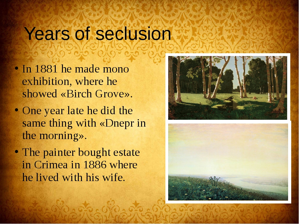 Years of seclusion In 1881 he made mono exhibition, where he showed «Birch Gr...
