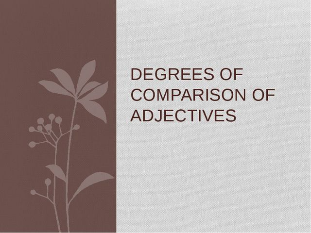 DEGREES OF COMPARISON OF ADJECTIVES