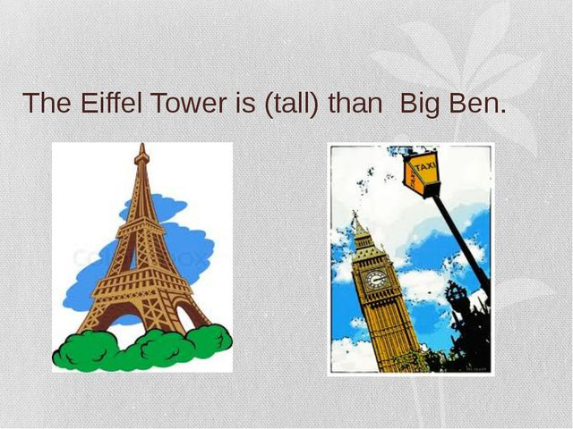 The Eiffel Tower is (tall) than Big Ben.