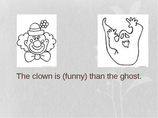 The clown is (funny) than the ghost.