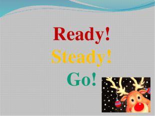 Ready! Steady! Go!