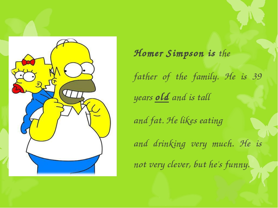 Homer Simpson is the father of the family. He is 39 years old and is tall and...