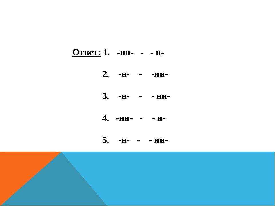 Ответ: 1. -нн- - - н- 2. -н- - -нн- 3. -н- - - нн- 4. -нн- - - н- 5. -н- - -...