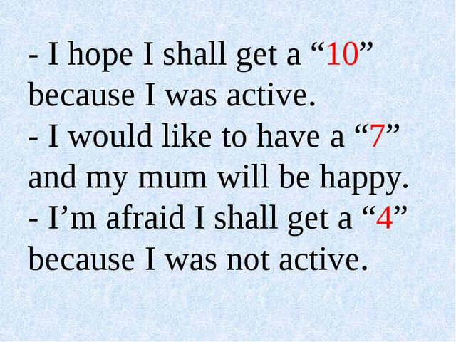 "- I hope I shall get a ""10"" because I was active. - I would like to have a ""7..."