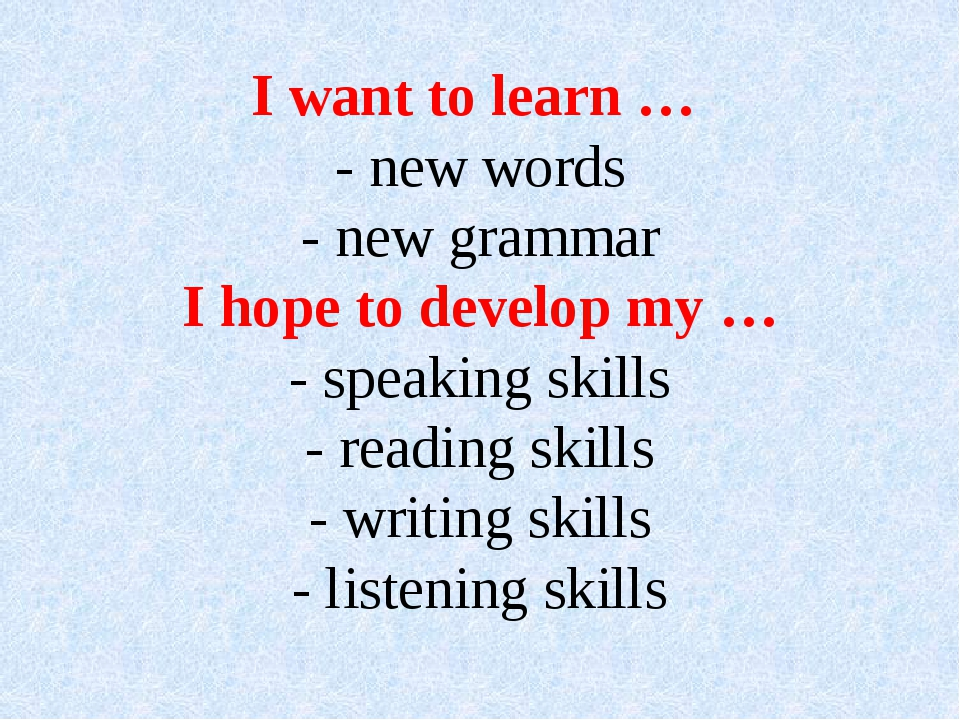 I want to learn … - new words - new grammar I hope to develop my … - speaking...