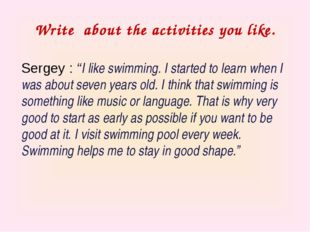 "Write about the activities you like. Sergey : ""I like swimming. I started to"