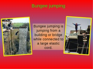 Bungee jumping Bungee jumping is jumping from a building or bridge while conn