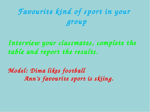 Favourite kind of sport in your group Interview your classmates, complete the...