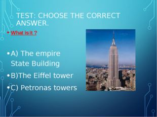 TEST: CHOOSE THE CORRECT ANSWER. What is it ? A) The empire State Building B)