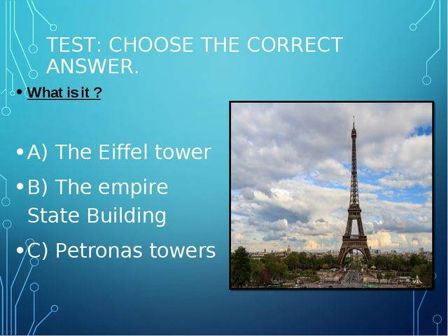 TEST: CHOOSE THE CORRECT ANSWER. What is it ? A) The Eiffel tower B) The empi...