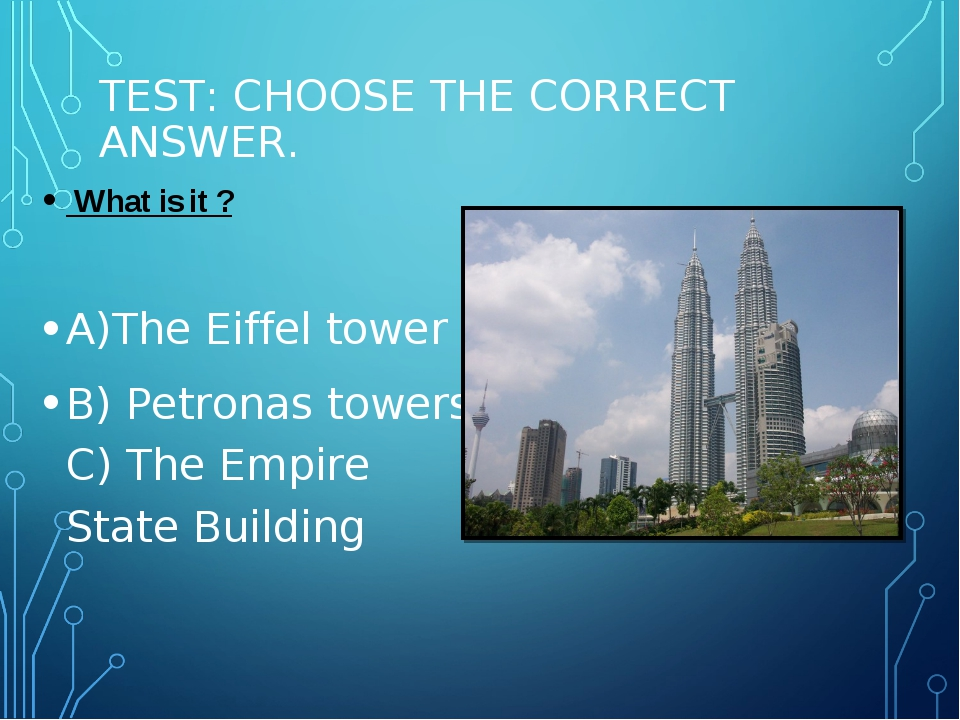 TEST: CHOOSE THE CORRECT ANSWER. What is it ? A)The Eiffel tower B) Petronas...