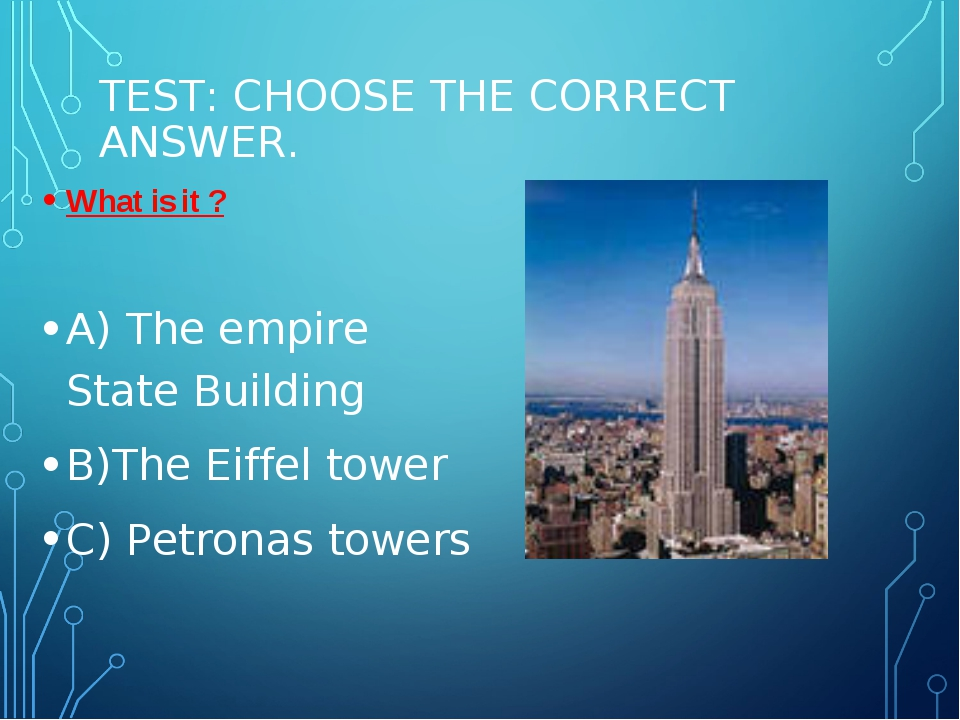 TEST: CHOOSE THE CORRECT ANSWER. What is it ? A) The empire State Building B)...