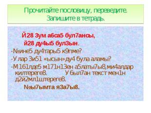Прочитайте пословицу, переведите. Запишите в тетрадь. Й28 3ум а6са5 бул7ансы,
