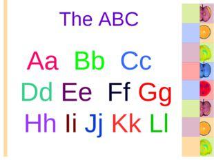 The ABC Aa Bb Cc Dd Ee Ff Gg Hh Ii Jj Kk Ll