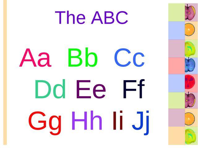 The ABC Aa Bb Cc Dd Ee Ff Gg Hh Ii Jj