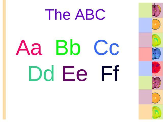 The ABC Aa Bb Cc Dd Ee Ff