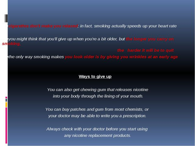 •cigarettes don't make you relaxed; in fact, smoking actually speeds up your...