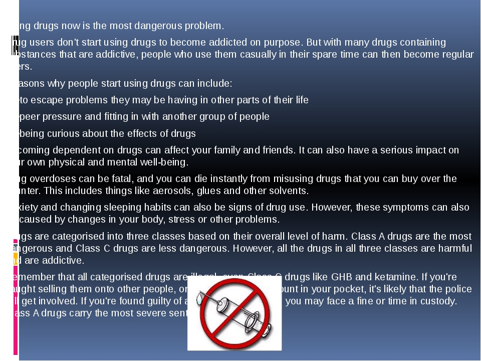Using drugs now is the most dangerous problem. Drug users don't start using...