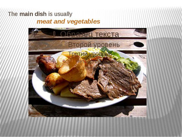 The main dish is usually meat and vegetables