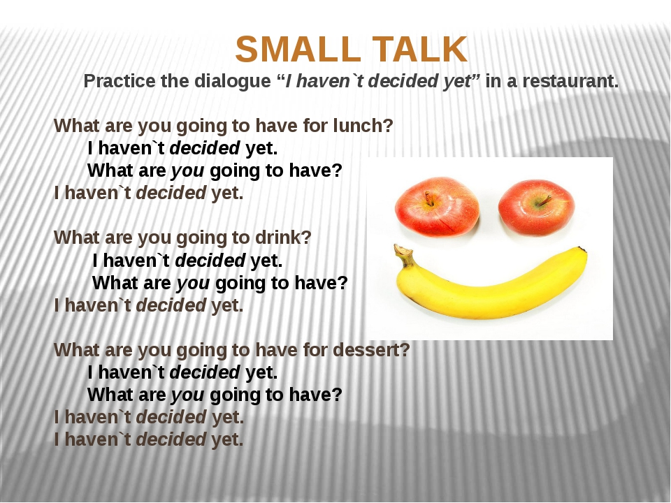"SMALL TALK Practice the dialogue ""I haven`t decided yet"" in a restaurant. Wha..."