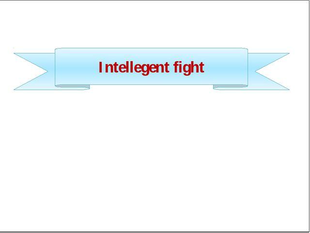Intellegent fight