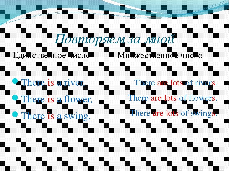 Повторяем за мной Единственное число Множественное число There is a river. Th...