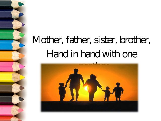 Mother, father, sister, brother, Hand in hand with one another.