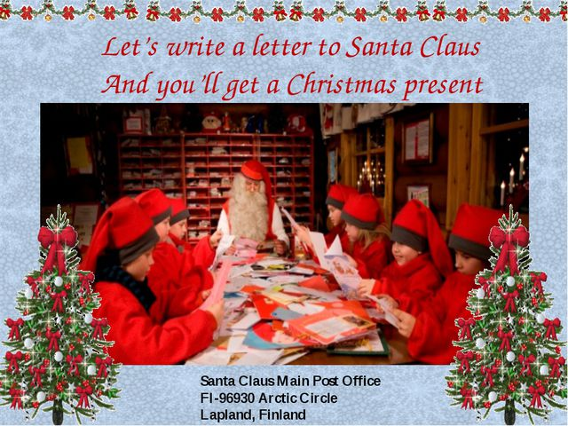 Let's write a letter to Santa Claus And you'll get a Christmas present Santa...