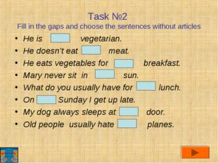 Task №2 Fill in the gaps and choose the sentences without articles He is vege