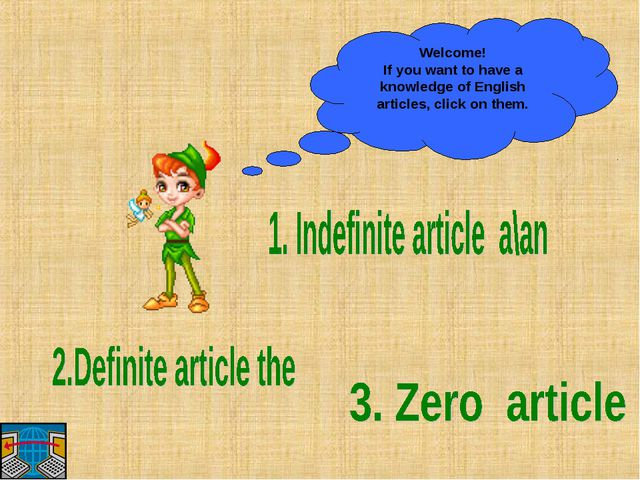 Welcome! If you want to have a knowledge of English articles, click on them.