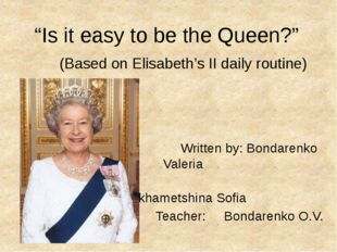 """Is it easy to be the Queen?"" (Based on Elisabeth's II daily routine) Written"
