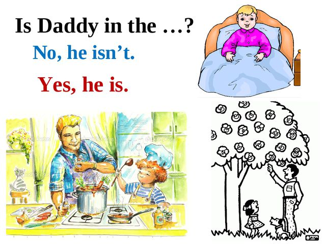 Is Daddy in the …? No, he isn't. Yes, he is.