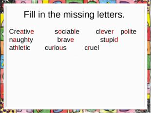 Fill in the missing letters. Creative sociable	 clever	 polite naughty brave