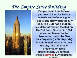 The Empire State Building People come here to take pictures of the city, to