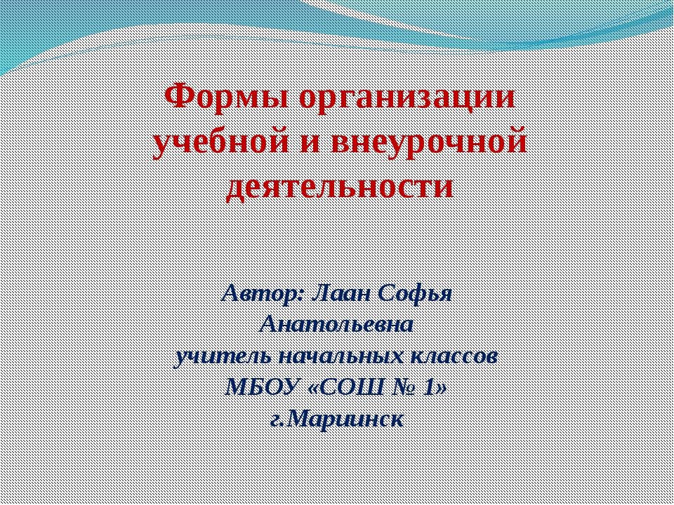 Формы организации учебной и внеурочной деятельности Автор: Лаан Софья Анатоль...