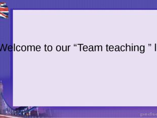 """Welcome to our """"Team teaching """" lesson!"""