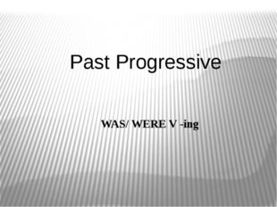 Past Progressive WAS/ WERE V -ing