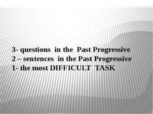 3- questions in the Past Progressive 2 – sentences in the Past Progressive 1-