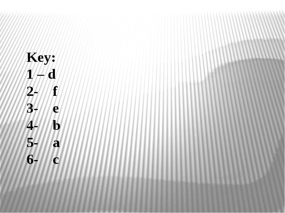 Key: 1 – d 2- f 3- e 4- b 5- a 6- c