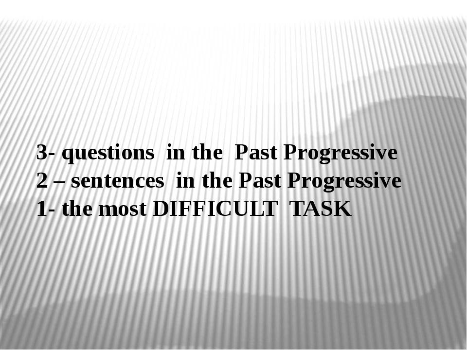 3- questions in the Past Progressive 2 – sentences in the Past Progressive 1-...