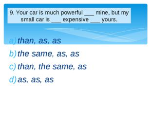 than, as, as the same, as, as than, the same, as as, as, as 9. Your car is mu