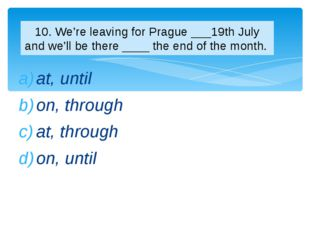 at, until on, through at, through on, until 10. We're leaving for Prague ___1