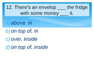 above, in on top of, in over, inside on top of, inside 12. There's an envelop