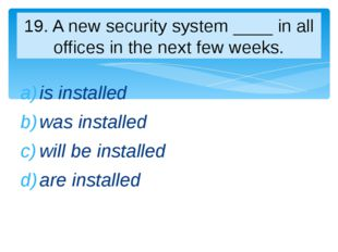 is installed was installed will be installed are installed 19. A new security