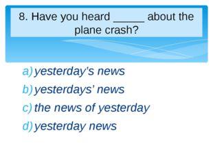 yesterday's news yesterdays' news the news of yesterday yesterday news 8. Hav