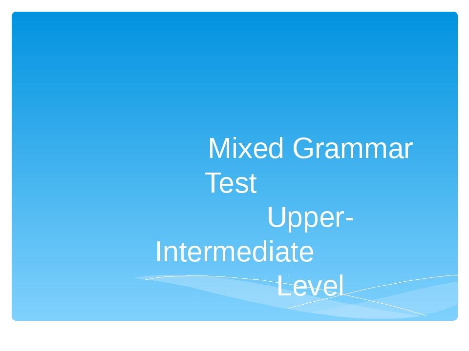 Mixed Grammar Test Upper-Intermediate Level